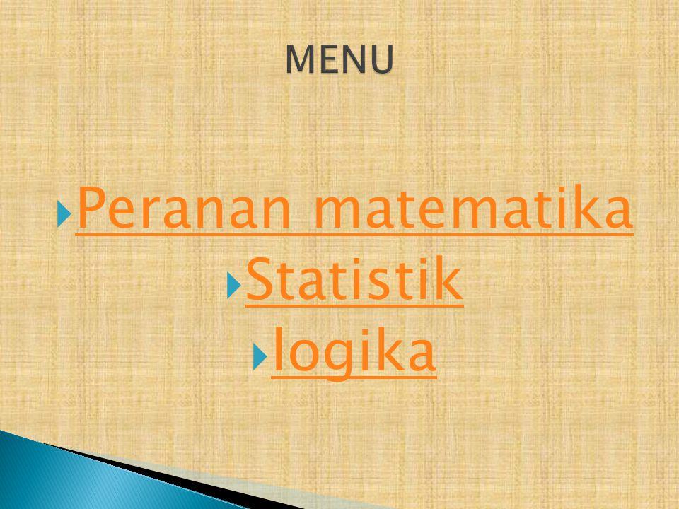  Peranan matematika Peranan matematika  Statistik Statistik  logika logika