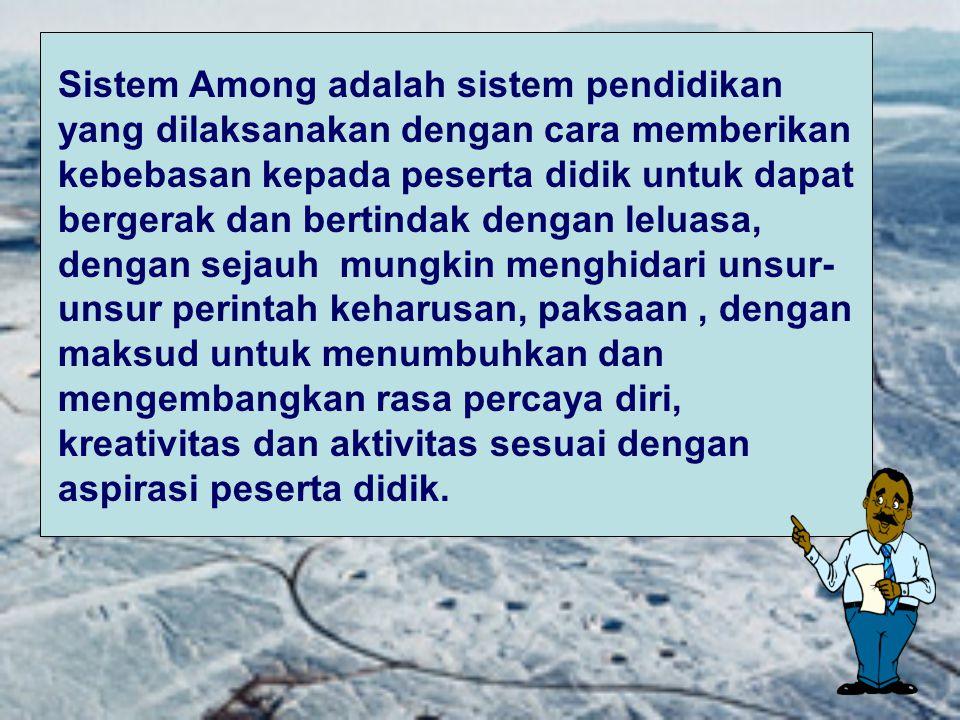 Sistem Among mewajibkan Pembina Pramuka melaksanakan prinsip-prinsip kepemimpinan sebagai berikut : a. Ing ngarso sung tulodo , maksudnya di depan menjadi teladan.