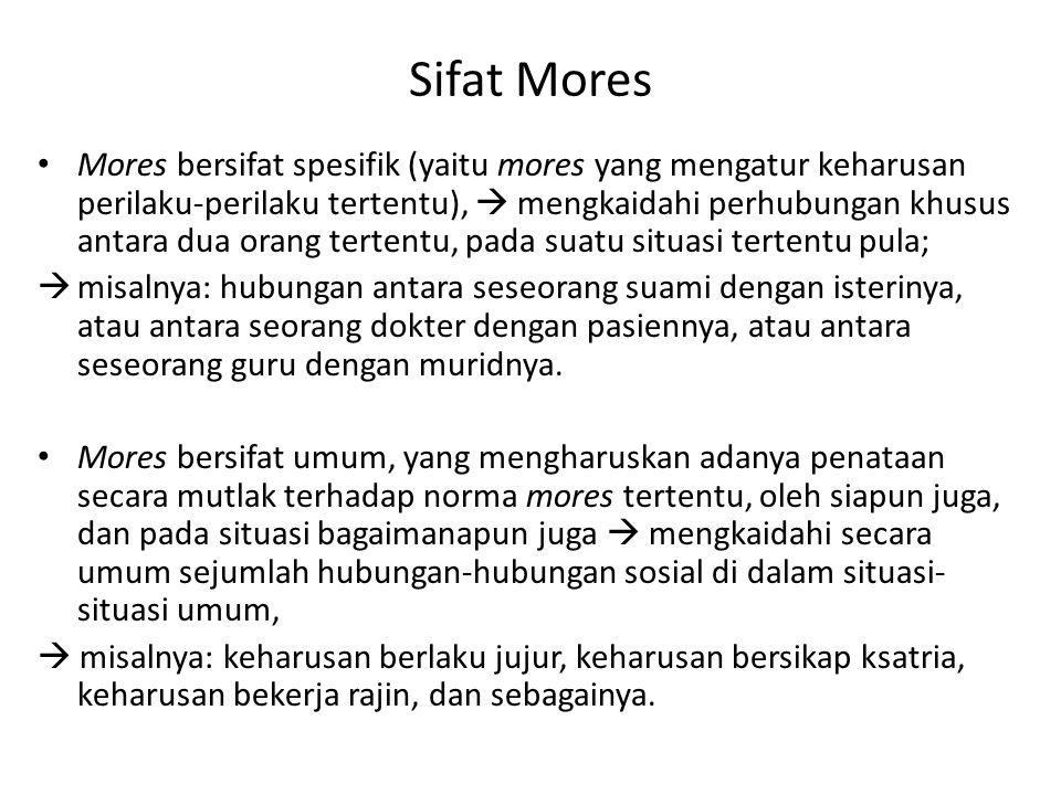 Sifat Mores Mores bersifat spesifik (yaitu mores yang mengatur keharusan perilaku-perilaku tertentu),  mengkaidahi perhubungan khusus antara dua oran