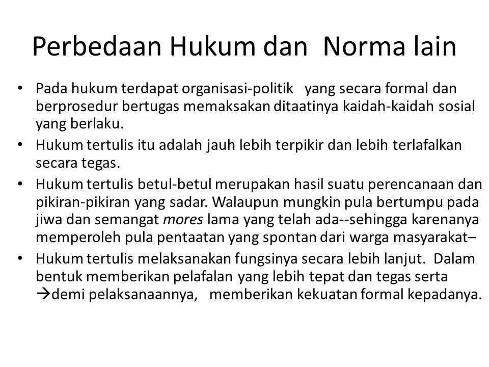 Perbedaan Hukum dan Norma lain Pada hukum terdapat organisasi-politik yang secara formal dan berprosedur bertugas memaksakan ditaatinya kaidah-kaidah