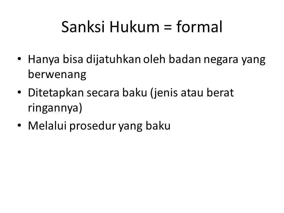 Sanksi Hukum = formal Hanya bisa dijatuhkan oleh badan negara yang berwenang Ditetapkan secara baku (jenis atau berat ringannya) Melalui prosedur yang
