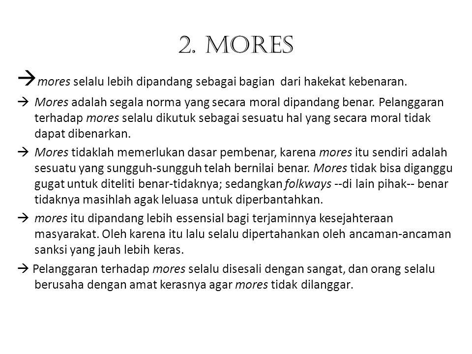 2. Mores  mores selalu lebih dipandang sebagai bagian dari hakekat kebenaran.  Mores adalah segala norma yang secara moral dipandang benar. Pelangga