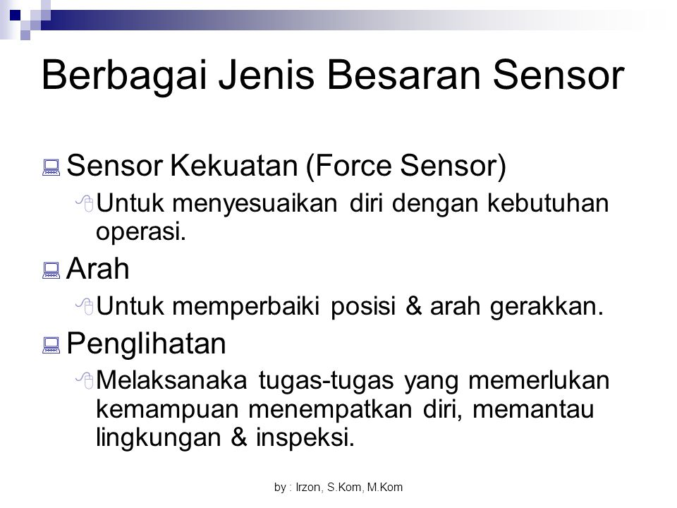 by : Irzon, S.Kom, M.Kom Berbagai Jenis Besaran Sensor  Sensor Kekuatan (Force Sensor)  Untuk menyesuaikan diri dengan kebutuhan operasi.  Arah  U