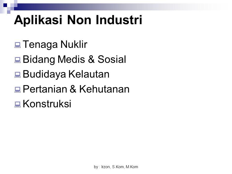 by : Irzon, S.Kom, M.Kom Aplikasi Non Industri  Tenaga Nuklir  Bidang Medis & Sosial  Budidaya Kelautan  Pertanian & Kehutanan  Konstruksi