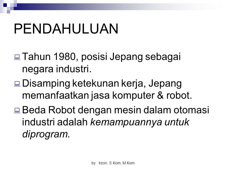 by : Irzon, S.Kom, M.Kom PENDAHULUAN  Tahun 1980, posisi Jepang sebagai negara industri.  Disamping ketekunan kerja, Jepang memanfaatkan jasa komput