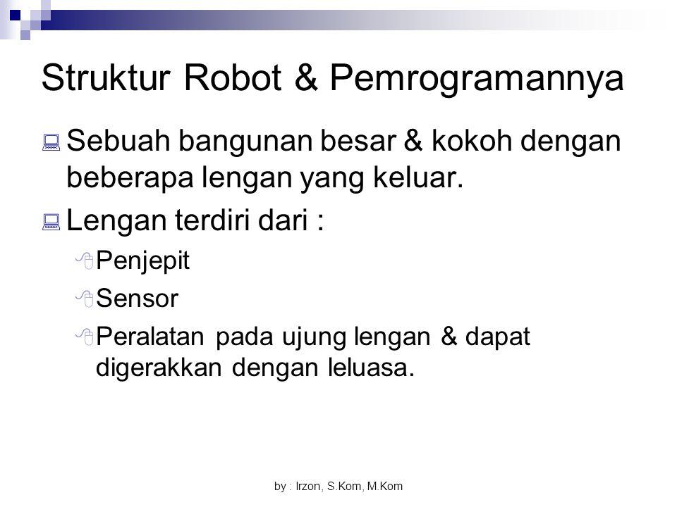 by : Irzon, S.Kom, M.Kom Struktur Robot & Pemrogramannya  Sebuah bangunan besar & kokoh dengan beberapa lengan yang keluar.  Lengan terdiri dari : 