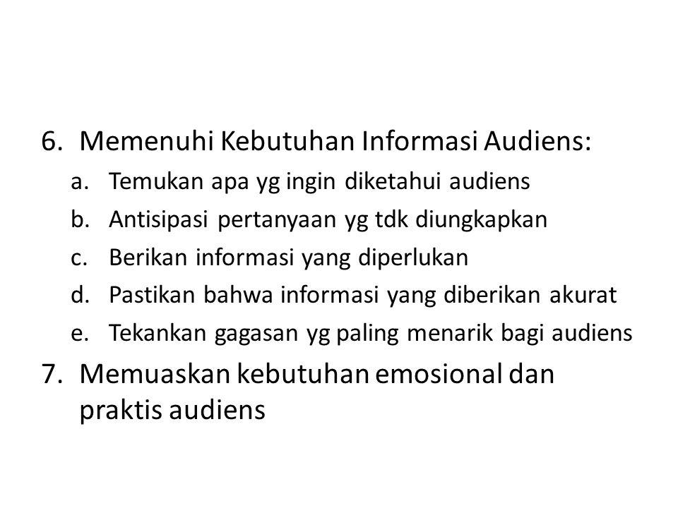 6.Memenuhi Kebutuhan Informasi Audiens: a.Temukan apa yg ingin diketahui audiens b.Antisipasi pertanyaan yg tdk diungkapkan c.Berikan informasi yang d