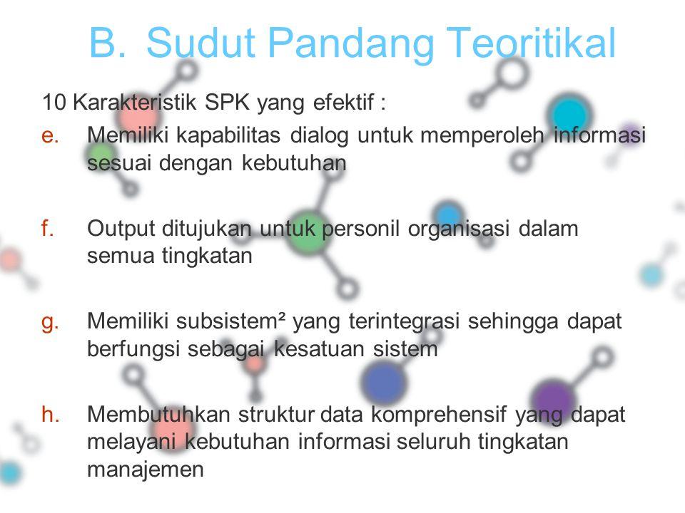 B.Sudut Pandang Teoritikal 10 Karakteristik SPK yang efektif : i.Pendekatan easy to use, yang menjadi ciri SPK yang memungkinkan pemakai leluasa untuk memilih pendekatan² baru dalam membahas masalah j.Kemampuan sistem beradaptasi dengan cepat.