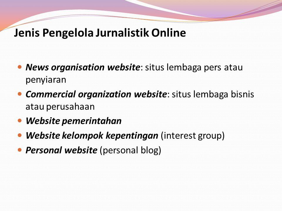 Jenis Pengelola Jurnalistik Online News organisation website: situs lembaga pers atau penyiaran Commercial organization website: situs lembaga bisnis