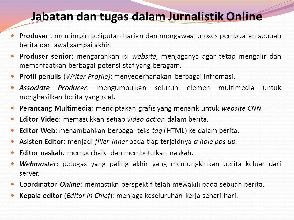 Jabatan dan tugas dalam Jurnalistik Online Produser : memimpin peliputan harian dan mengawasi proses pembuatan sebuah berita dari awal sampai akhir. P