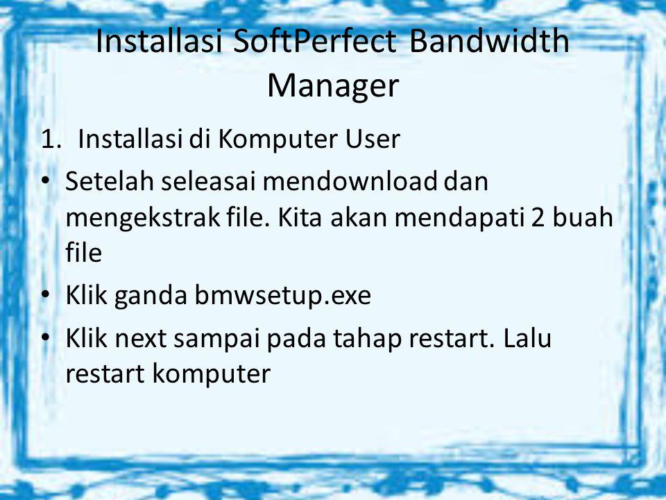 Installasi SoftPerfect Bandwidth Manager 1.Installasi di Komputer User Setelah seleasai mendownload dan mengekstrak file.