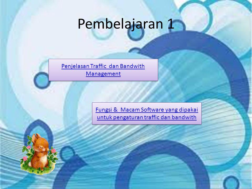 Penjelasan Traffic and Bandwith Management Bandwidth Management (Traffic Control/Shaping) adalah suatu istilah yang ditujukan pada suatu subsistem antrian packet dalam/pada suatu jaringan atau network devices.