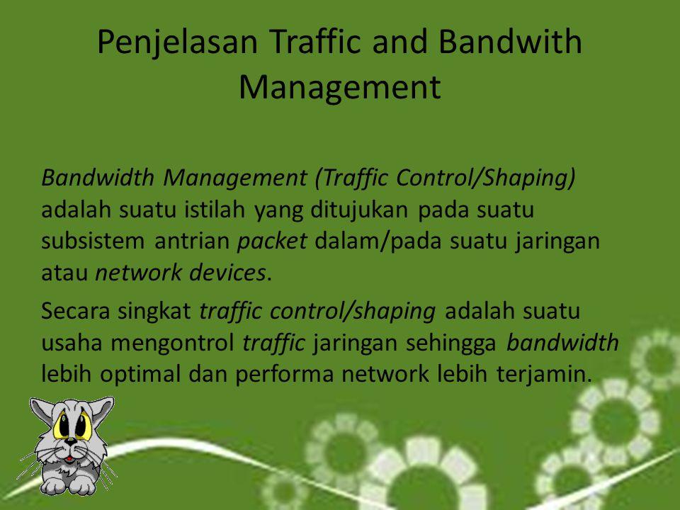 Bandwidth manajemen merupakan cara pengaturan bandwidth supaya terjadi pemerataan pemakaian bandwidth.