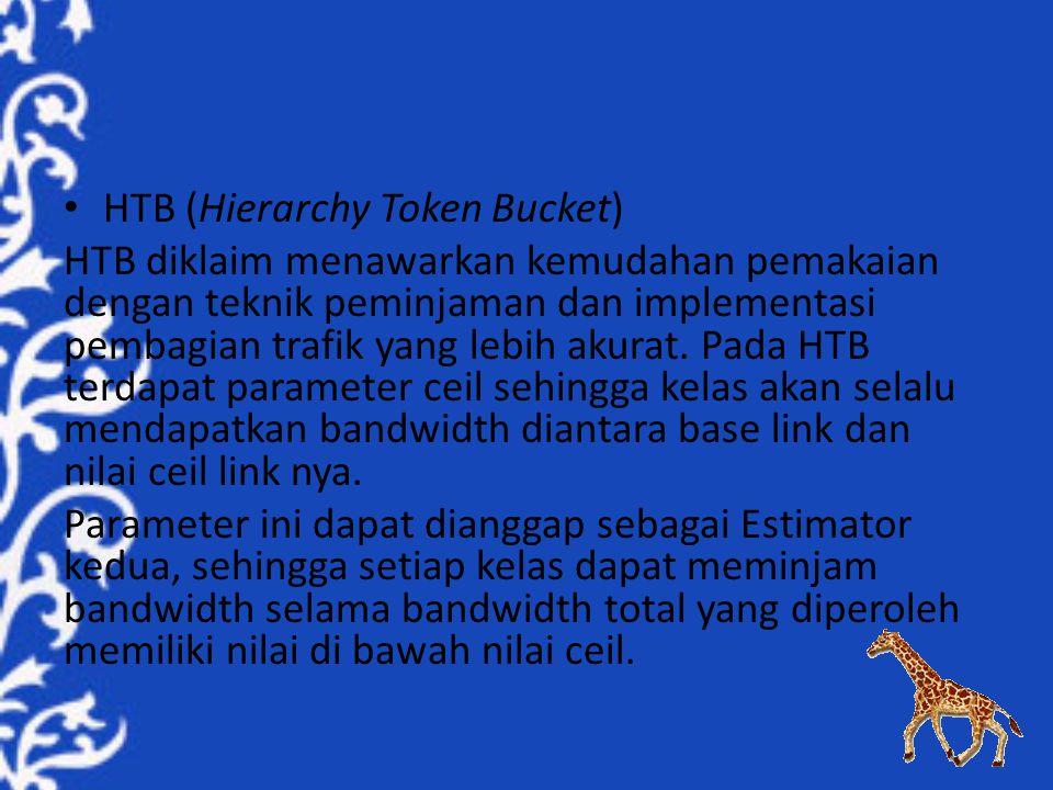 HTB (Hierarchy Token Bucket) HTB diklaim menawarkan kemudahan pemakaian dengan teknik peminjaman dan implementasi pembagian trafik yang lebih akurat.