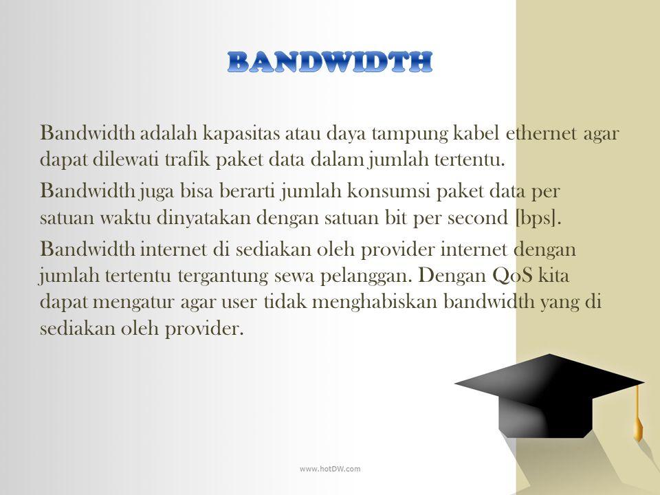 Bandwidth adalah kapasitas atau daya tampung kabel ethernet agar dapat dilewati trafik paket data dalam jumlah tertentu. Bandwidth juga bisa berarti j