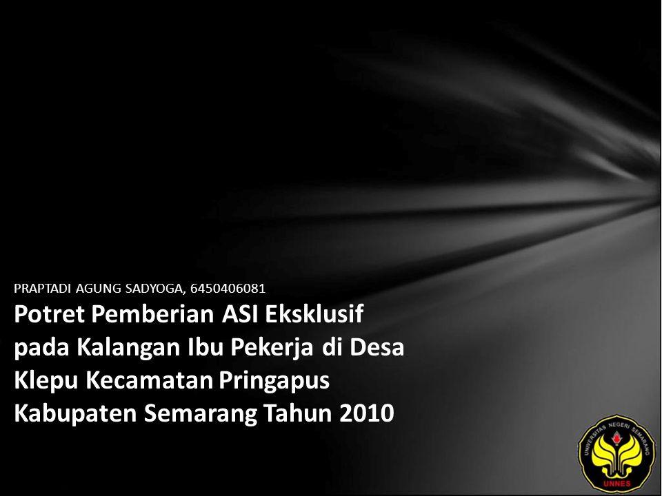 PRAPTADI AGUNG SADYOGA, 6450406081 Potret Pemberian ASI Eksklusif pada Kalangan Ibu Pekerja di Desa Klepu Kecamatan Pringapus Kabupaten Semarang Tahun 2010