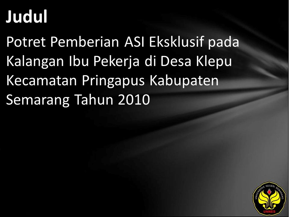 Judul Potret Pemberian ASI Eksklusif pada Kalangan Ibu Pekerja di Desa Klepu Kecamatan Pringapus Kabupaten Semarang Tahun 2010
