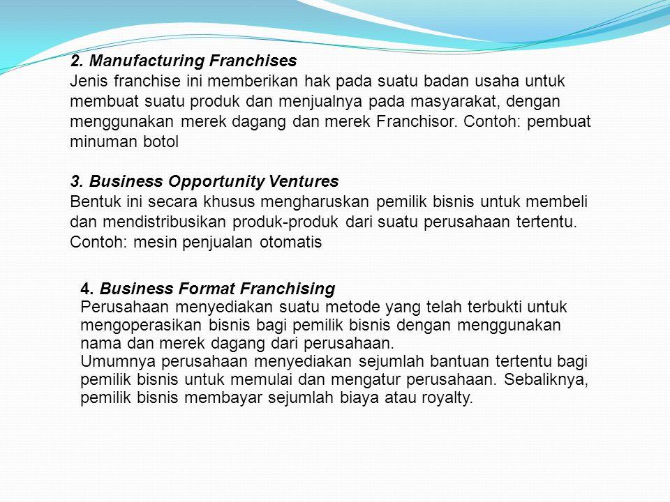 2. Manufacturing Franchises Jenis franchise ini memberikan hak pada suatu badan usaha untuk membuat suatu produk dan menjualnya pada masyarakat, denga