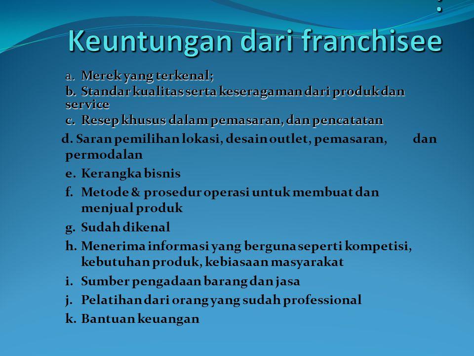 a.Merek yang terkenal; b.Standar kualitas serta keseragaman dari produk dan service c.Resep khusus dalam pemasaran, dan pencatatan d.