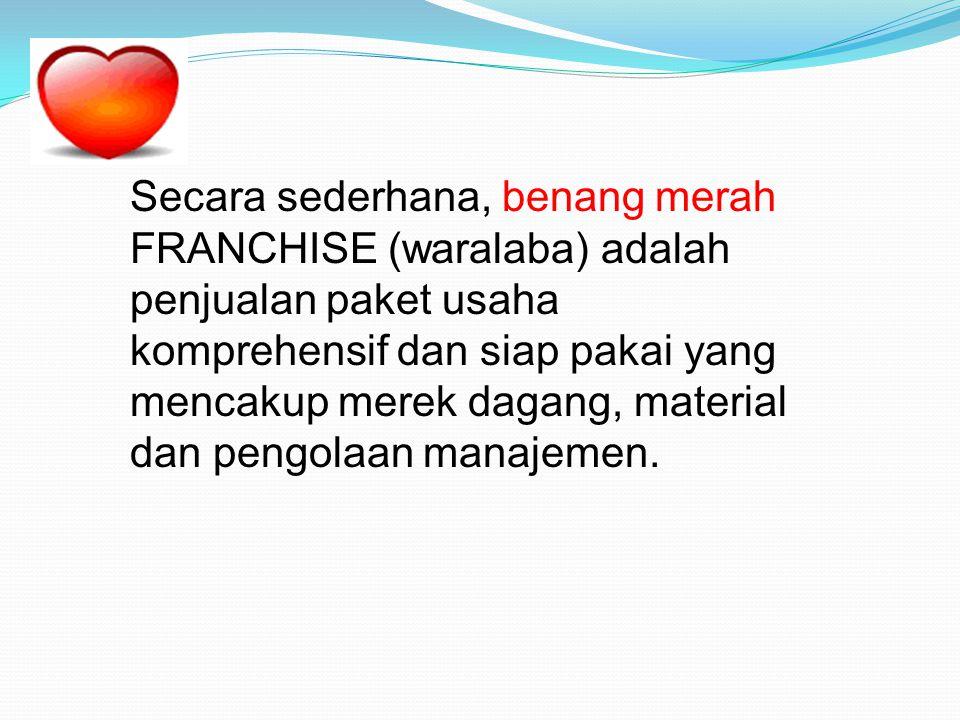Secara sederhana, benang merah FRANCHISE (waralaba) adalah penjualan paket usaha komprehensif dan siap pakai yang mencakup merek dagang, material dan pengolaan manajemen.