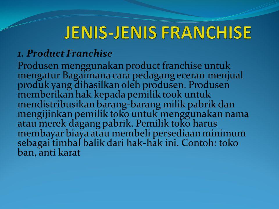1. Product Franchise Produsen menggunakan product franchise untuk mengatur Bagaimana cara pedagang eceran menjual produk yang dihasilkan oleh produsen