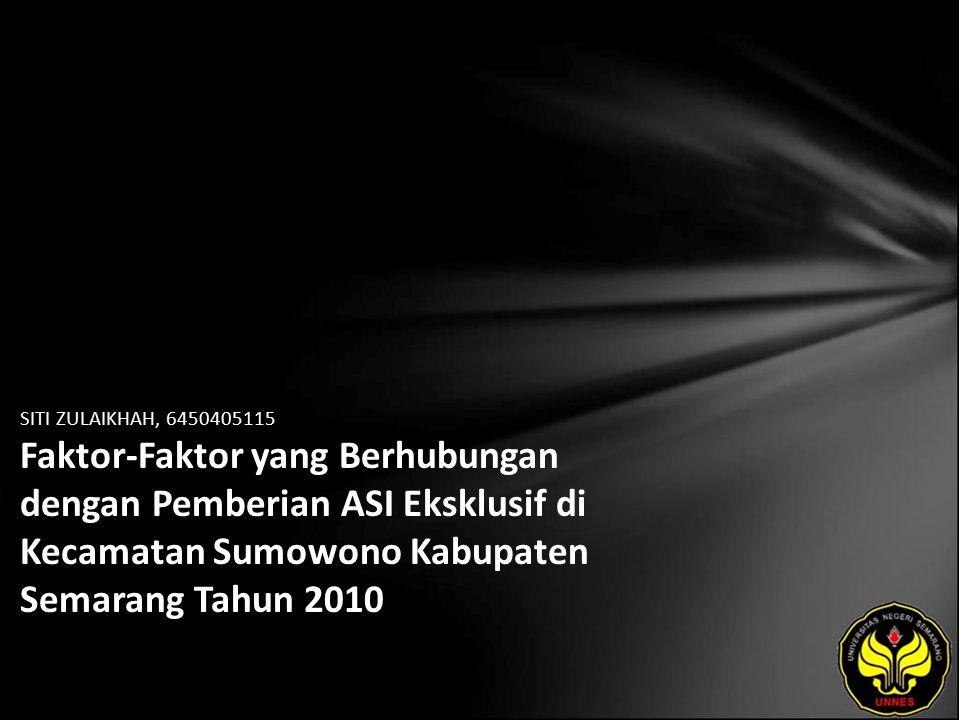 SITI ZULAIKHAH, 6450405115 Faktor-Faktor yang Berhubungan dengan Pemberian ASI Eksklusif di Kecamatan Sumowono Kabupaten Semarang Tahun 2010