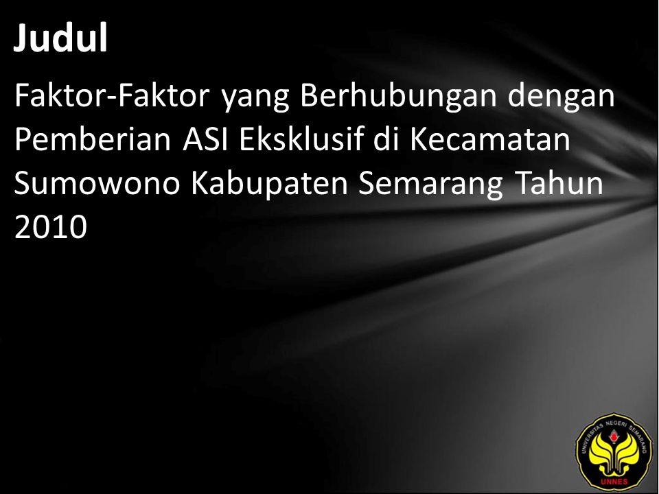 Judul Faktor-Faktor yang Berhubungan dengan Pemberian ASI Eksklusif di Kecamatan Sumowono Kabupaten Semarang Tahun 2010