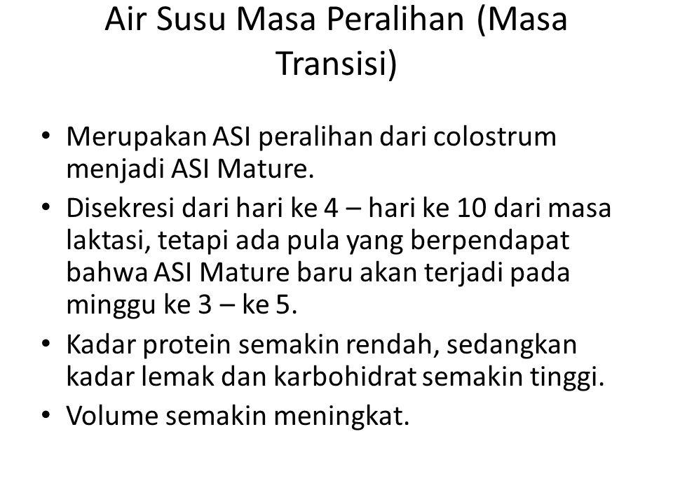 Air Susu Masa Peralihan (Masa Transisi) Merupakan ASI peralihan dari colostrum menjadi ASI Mature.