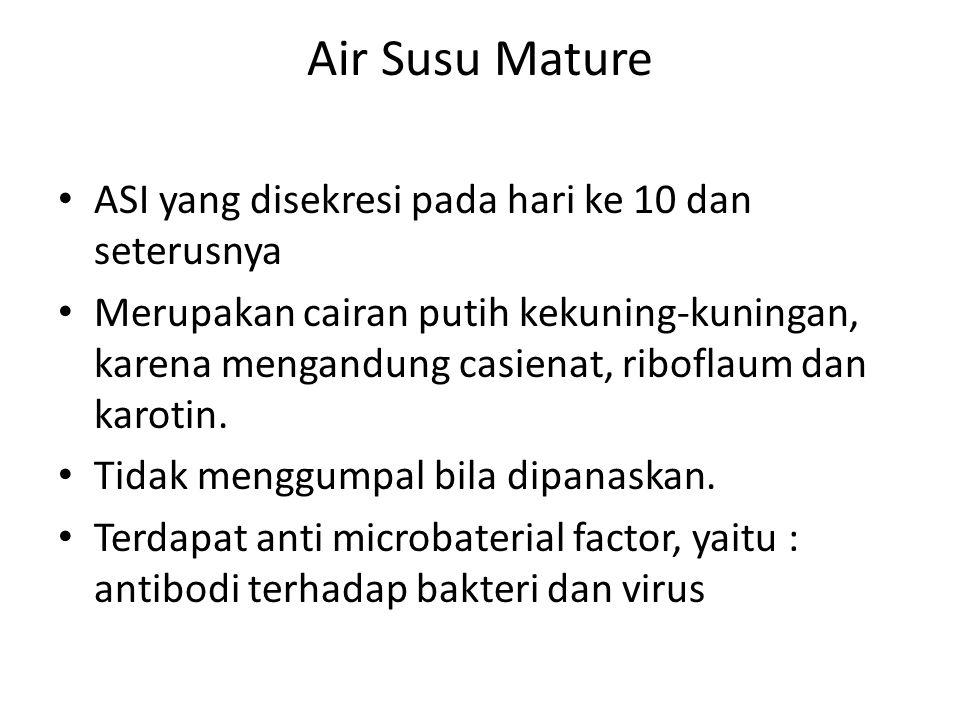 Air Susu Mature ASI yang disekresi pada hari ke 10 dan seterusnya Merupakan cairan putih kekuning-kuningan, karena mengandung casienat, riboflaum dan karotin.