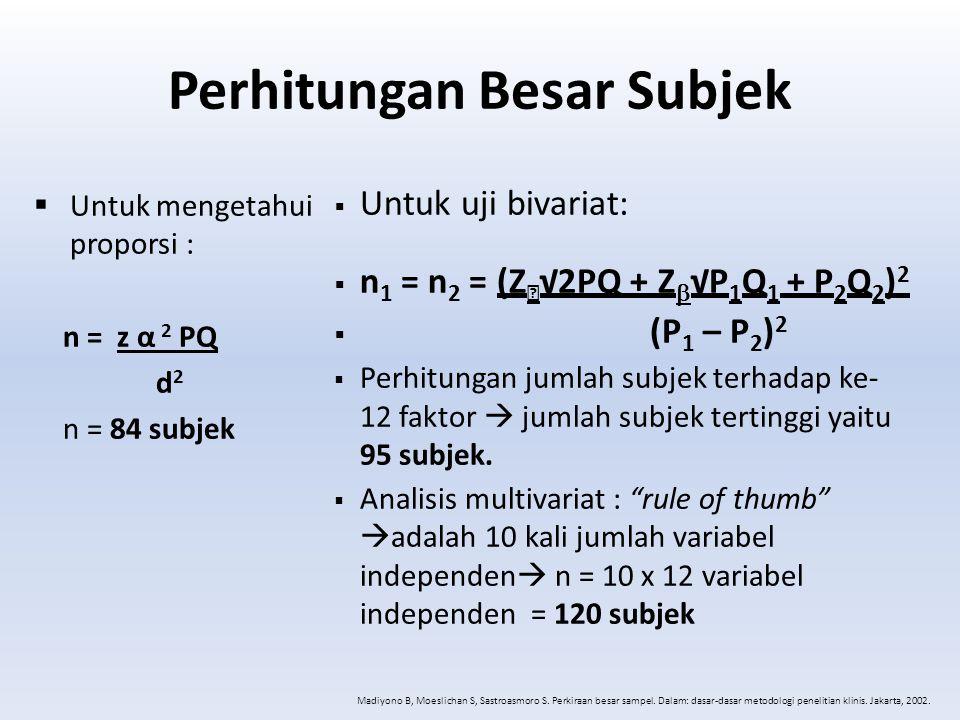 Perhitungan Besar Subjek  Untuk mengetahui proporsi : n = z α 2 PQ d 2 n = 84 subjek  Untuk uji bivariat:  n 1 = n 2 = (Z√2PQ + Z  √P 1 Q 1 + P 2