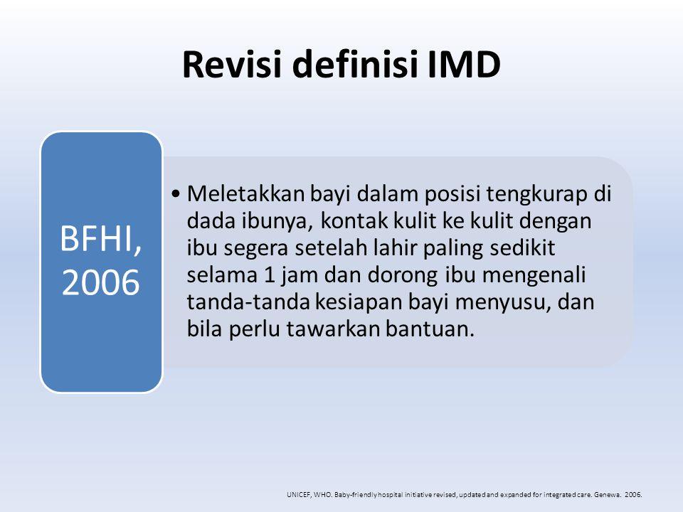 Revisi definisi IMD Meletakkan bayi dalam posisi tengkurap di dada ibunya, kontak kulit ke kulit dengan ibu segera setelah lahir paling sedikit selama