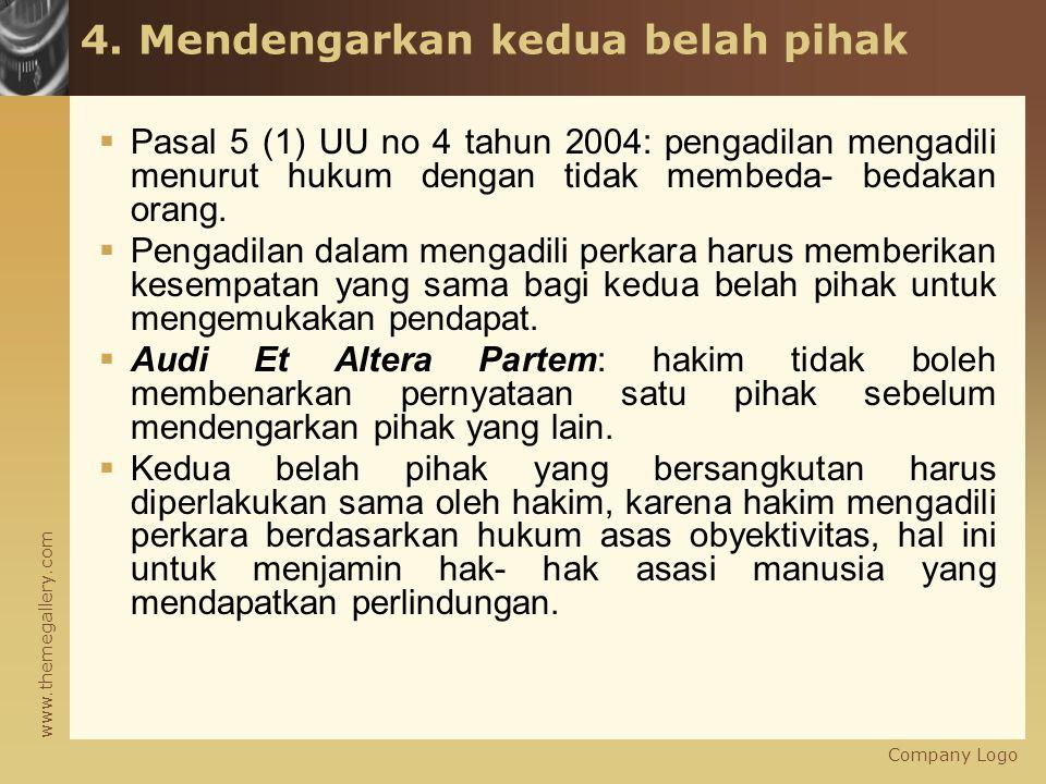 www.themegallery.com 4. Mendengarkan kedua belah pihak  Pasal 5 (1) UU no 4 tahun 2004: pengadilan mengadili menurut hukum dengan tidak membeda- beda