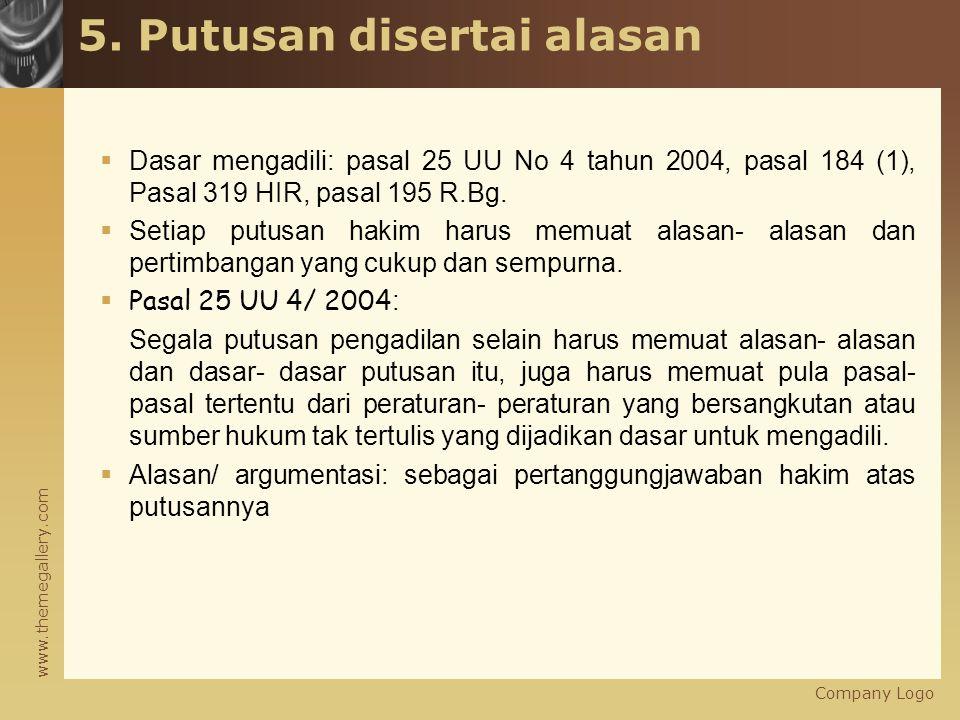 www.themegallery.com 5. Putusan disertai alasan  Dasar mengadili: pasal 25 UU No 4 tahun 2004, pasal 184 (1), Pasal 319 HIR, pasal 195 R.Bg.  Setiap