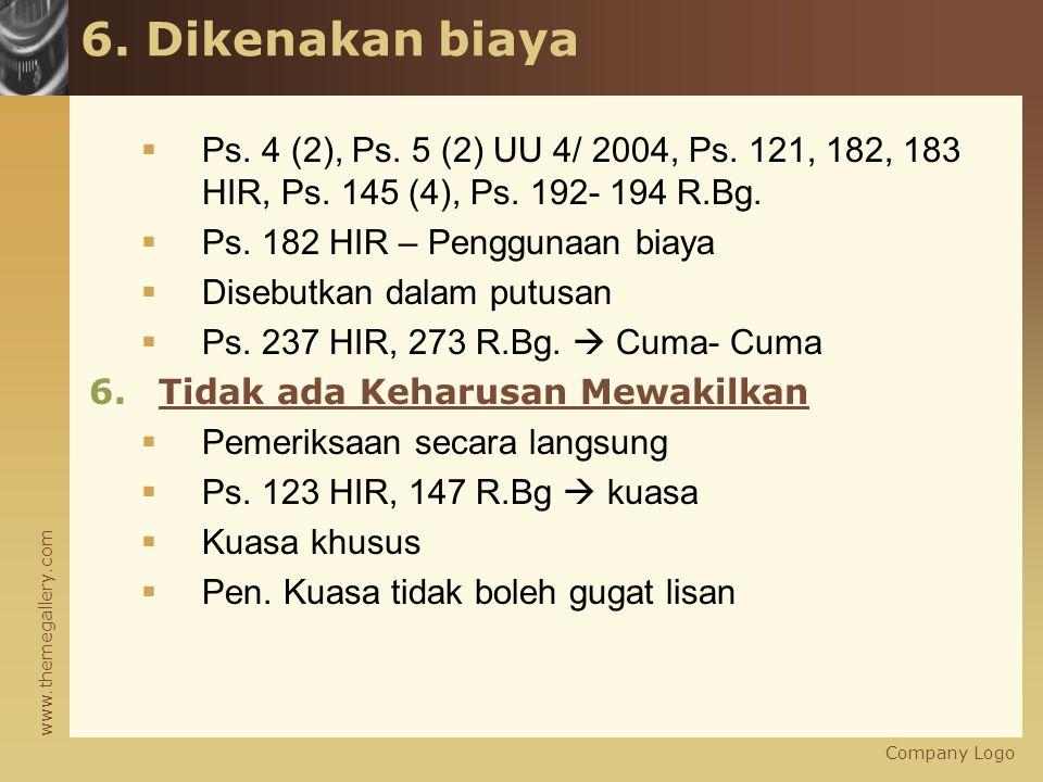 www.themegallery.com 6. Dikenakan biaya  Ps. 4 (2), Ps. 5 (2) UU 4/ 2004, Ps. 121, 182, 183 HIR, Ps. 145 (4), Ps. 192- 194 R.Bg.  Ps. 182 HIR – Peng