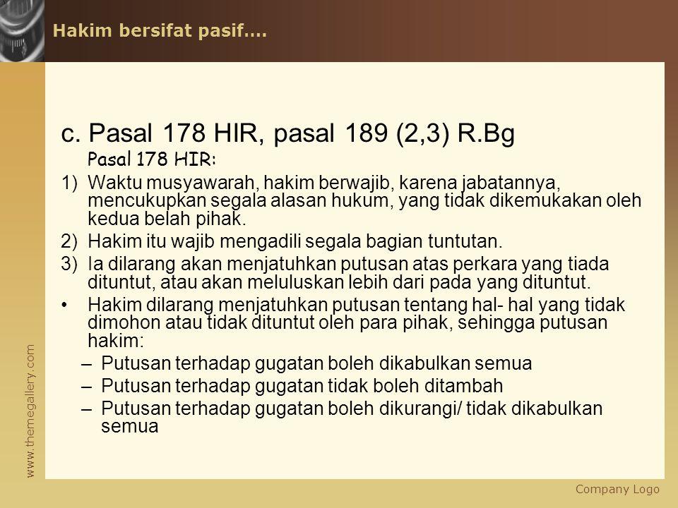 www.themegallery.com Hakim bersifat pasif…. c. Pasal 178 HIR, pasal 189 (2,3) R.Bg Pasal 178 HIR: 1)Waktu musyawarah, hakim berwajib, karena jabatanny
