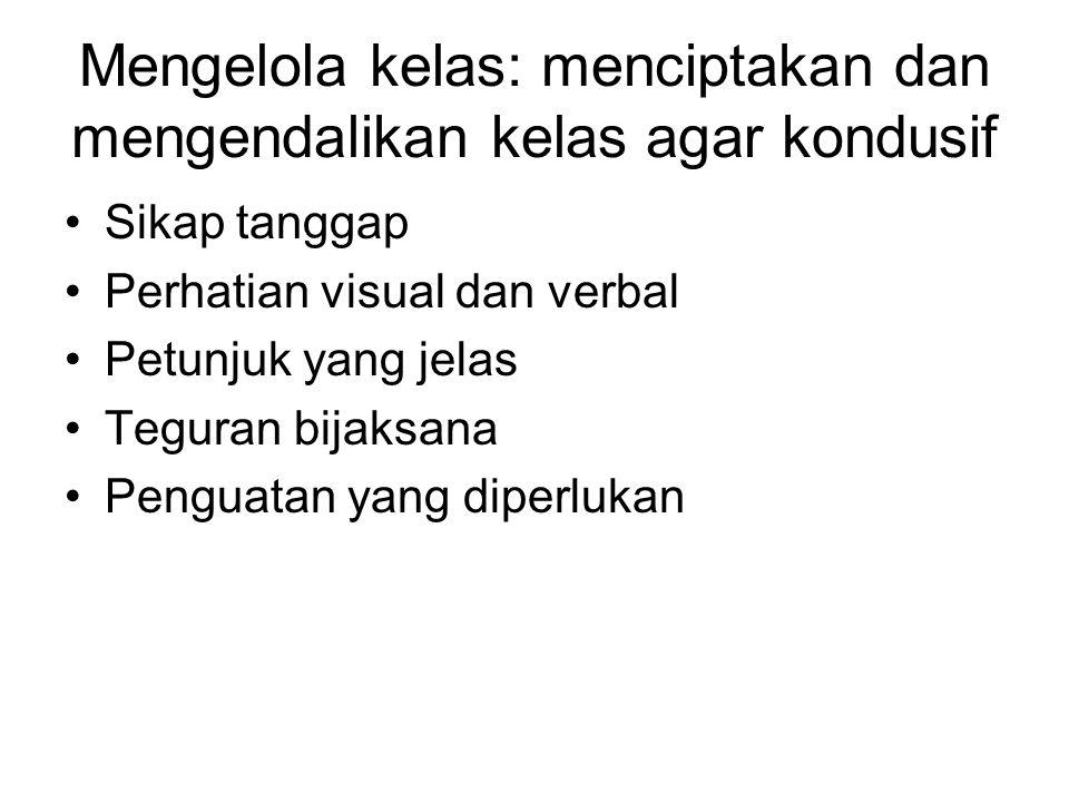 Mengelola kelas: menciptakan dan mengendalikan kelas agar kondusif Sikap tanggap Perhatian visual dan verbal Petunjuk yang jelas Teguran bijaksana Pen