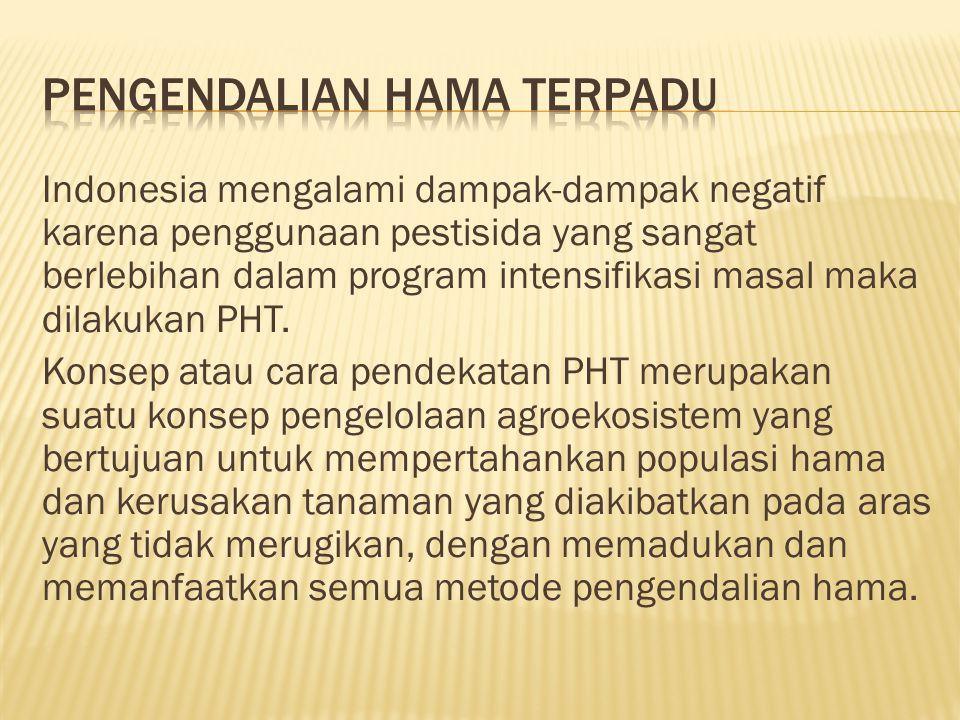 Indonesia mengalami dampak-dampak negatif karena penggunaan pestisida yang sangat berlebihan dalam program intensifikasi masal maka dilakukan PHT. Kon