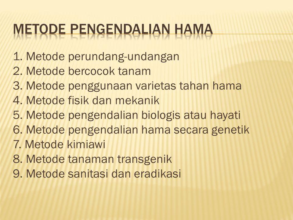 1. Metode perundang-undangan 2. Metode bercocok tanam 3. Metode penggunaan varietas tahan hama 4. Metode fisik dan mekanik 5. Metode pengendalian biol