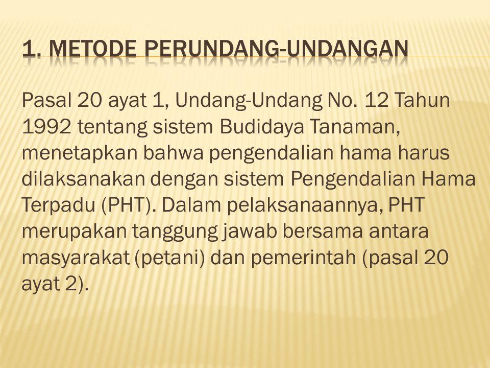 Pasal 20 ayat 1, Undang-Undang No. 12 Tahun 1992 tentang sistem Budidaya Tanaman, menetapkan bahwa pengendalian hama harus dilaksanakan dengan sistem