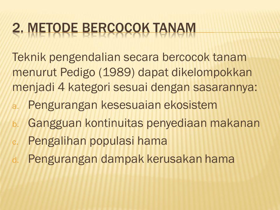 Teknik pengendalian secara bercocok tanam menurut Pedigo (1989) dapat dikelompokkan menjadi 4 kategori sesuai dengan sasarannya: a. Pengurangan kesesu