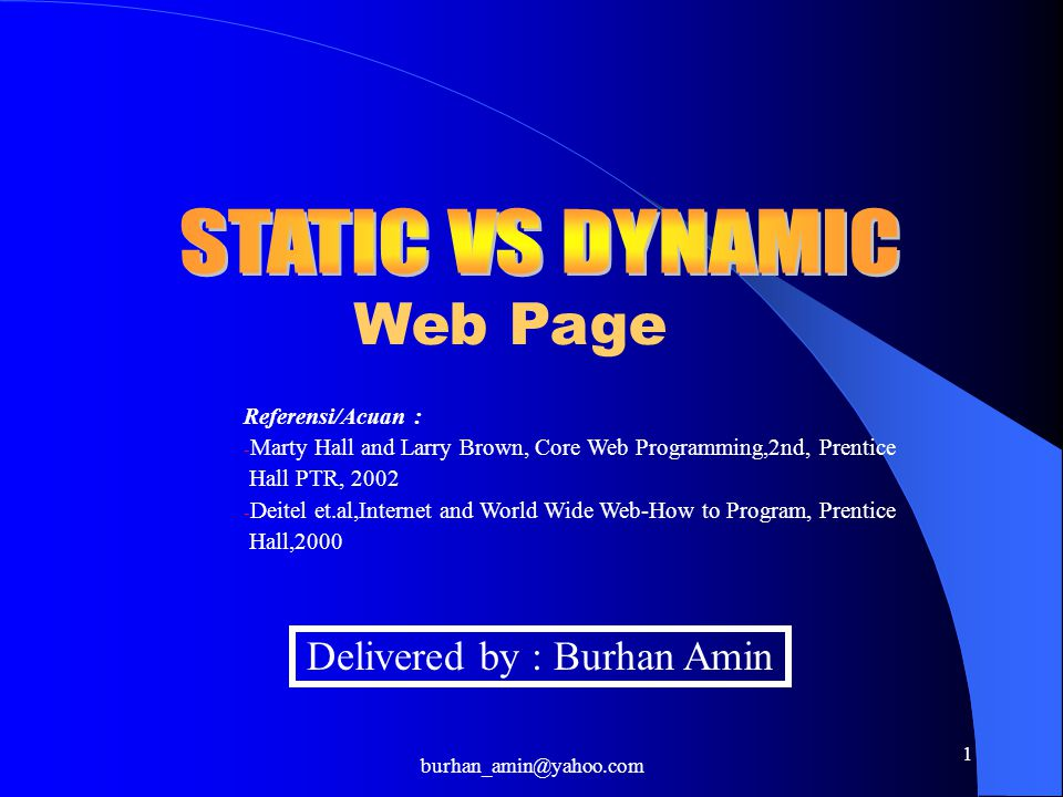 burhan_amin@yahoo.com 1 Web Page Delivered by : Burhan Amin Referensi/Acuan : - Marty Hall and Larry Brown, Core Web Programming,2nd, Prentice Hall PTR, 2002 - Deitel et.al,Internet and World Wide Web-How to Program, Prentice Hall,2000