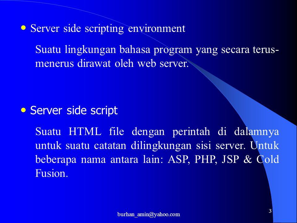 3 Server side scripting environment Suatu lingkungan bahasa program yang secara terus- menerus dirawat oleh web server.