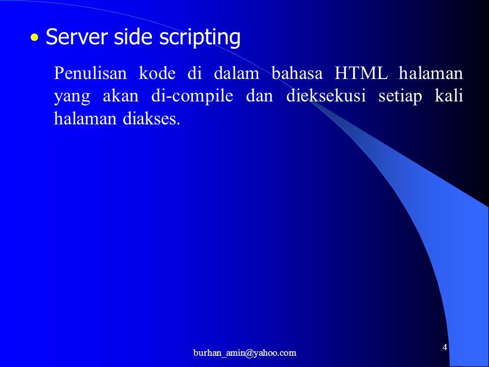 4 Server side scripting Penulisan kode di dalam bahasa HTML halaman yang akan di-compile dan dieksekusi setiap kali halaman diakses.