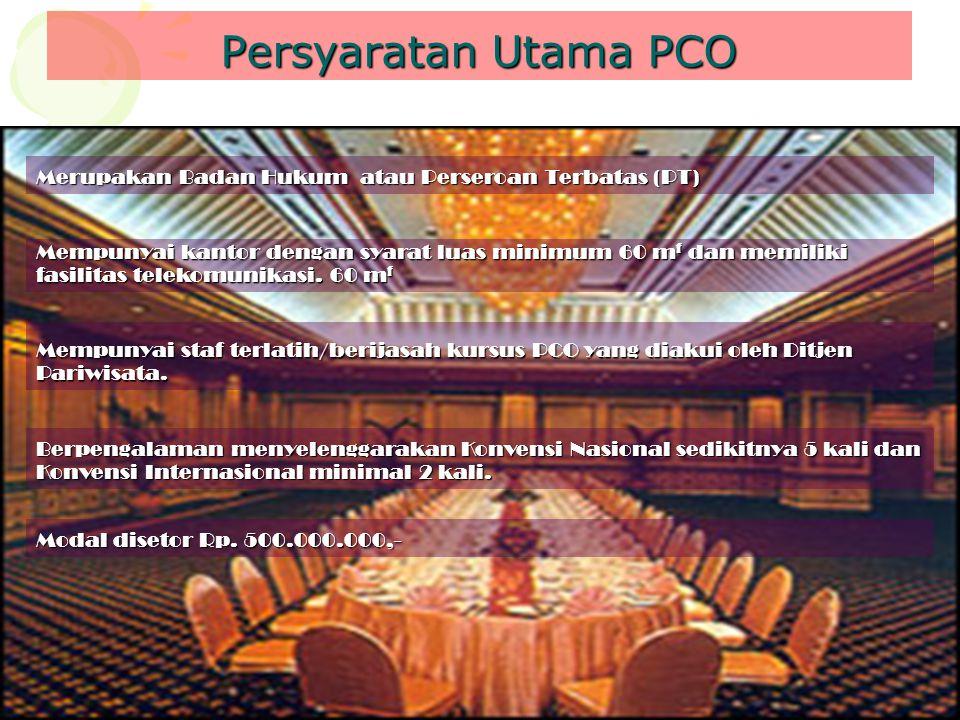 Persyaratan Utama PCO Merupakan Badan Hukum atau Perseroan Terbatas (PT) Mempunyai kantor dengan syarat luas minimum 60 m f dan memiliki fasilitas tel