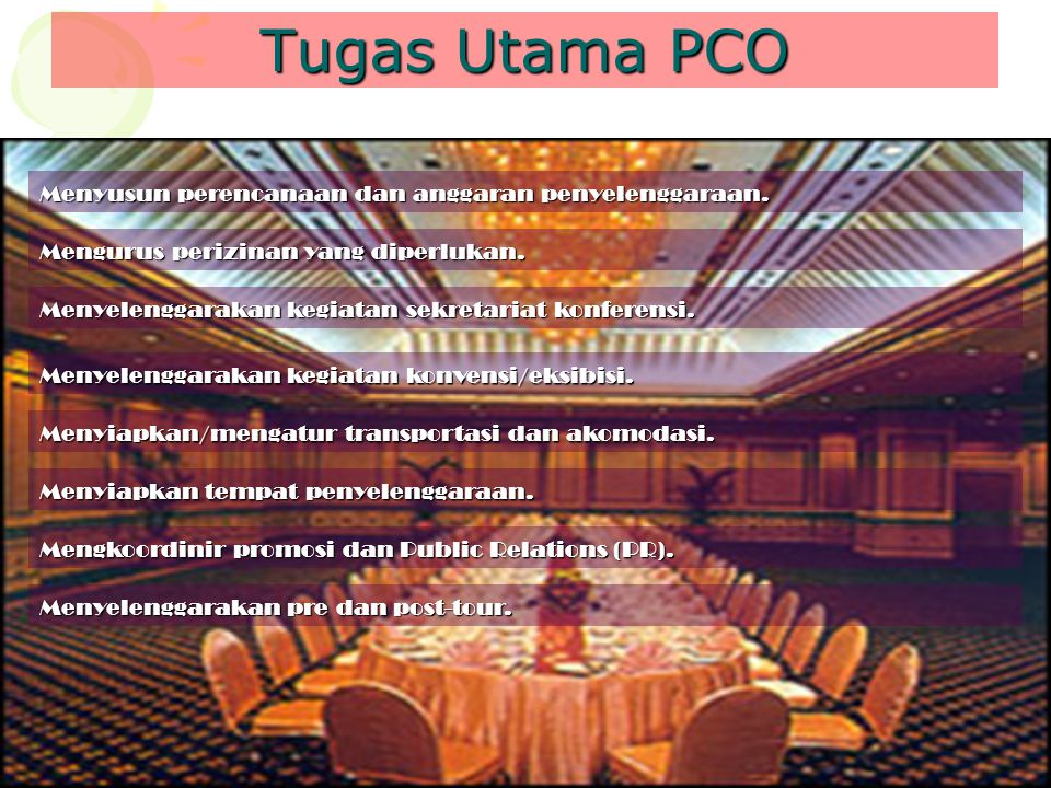 Tugas Utama PCO Menyusun perencanaan dan anggaran penyelenggaraan. Mengurus perizinan yang diperlukan. Menyelenggarakan kegiatan sekretariat konferens