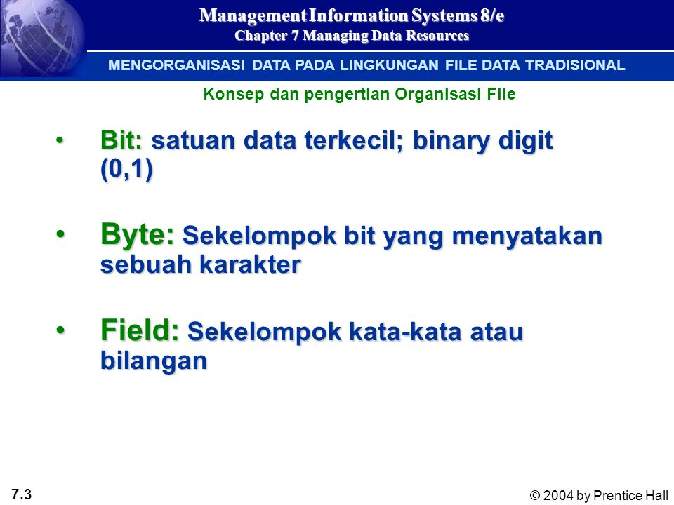 7.14 © 2004 by Prentice Hall Management Information Systems 8/e Chapter 7 Managing Data Resources Figure 7-7 THE DATABASE APPROACH TO DATA MANAGEMENT Three Basic Operations in a Relational Database