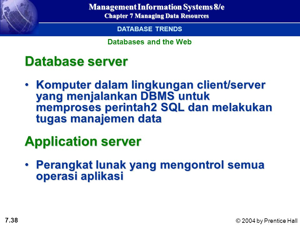 7.38 © 2004 by Prentice Hall Management Information Systems 8/e Chapter 7 Managing Data Resources Database server Komputer dalam lingkungan client/ser