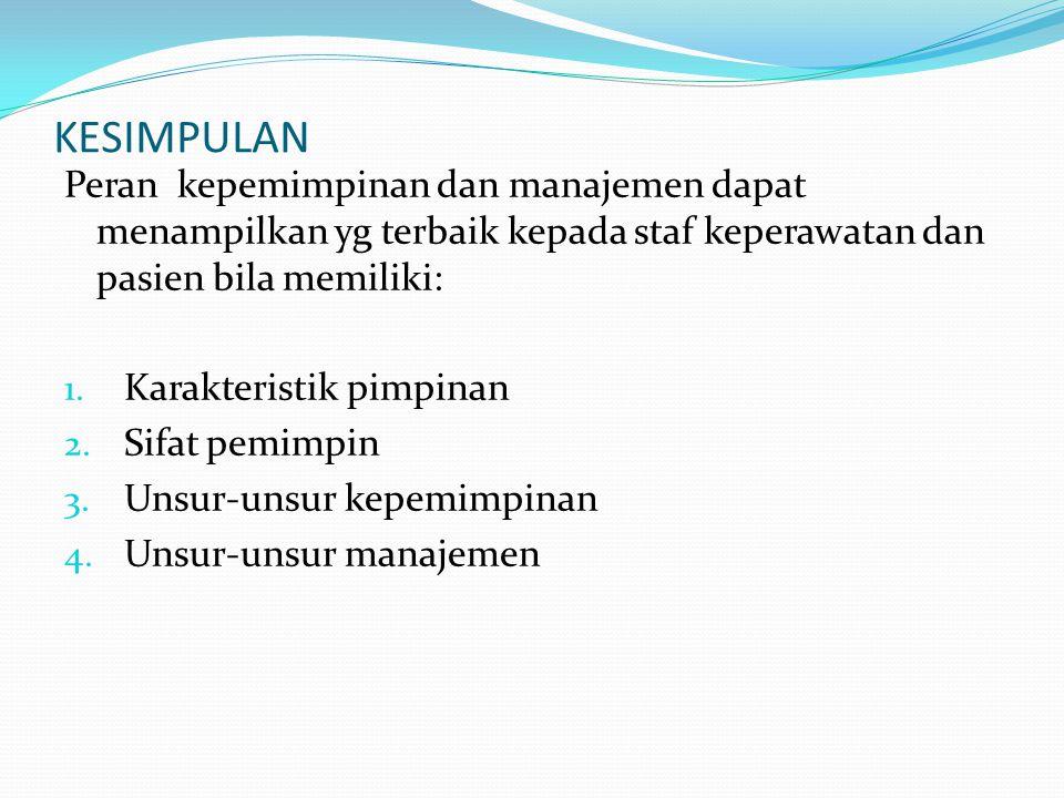 KESIMPULAN Peran kepemimpinan dan manajemen dapat menampilkan yg terbaik kepada staf keperawatan dan pasien bila memiliki: 1.
