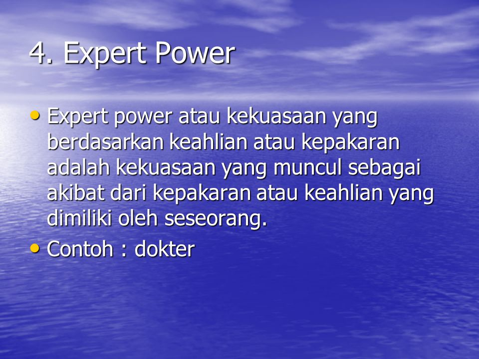 4. Expert Power Expert power atau kekuasaan yang berdasarkan keahlian atau kepakaran adalah kekuasaan yang muncul sebagai akibat dari kepakaran atau k
