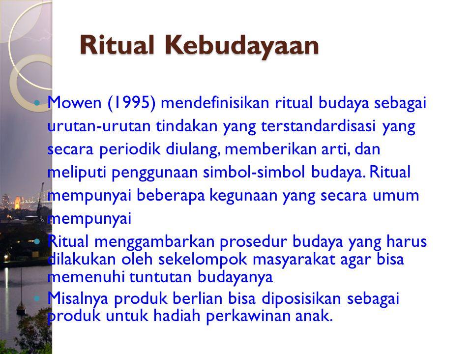 Ritual Kebudayaan Mowen (1995) mendefinisikan ritual budaya sebagai urutan-urutan tindakan yang terstandardisasi yang secara periodik diulang, memberikan arti, dan meliputi penggunaan simbol-simbol budaya.